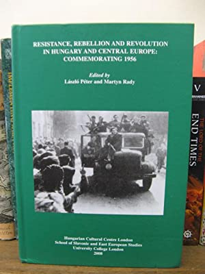 Resistance, Rebellion and Revolution in Hungary and Central Europe: Commemorating 1956