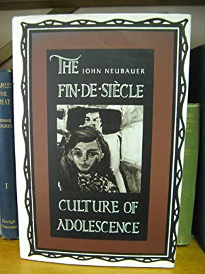 The Fin-de-Siecle Culture of Adolescence