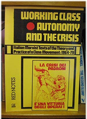 Working Class Autonomy and the Crisis: Italian Marxist Texts of the Theory and Practice of a Clas...