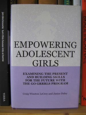 Empowering Adolescent Girls: Examining the Present and: LeCroy, Craig Winston;