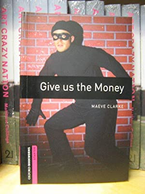 Give Us the Money (Oxford Bookworms Library): Clarke, Maeve