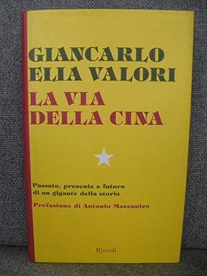 La Via Della Cina: Passato, Presente e: Valori, Giancarlo Ella;