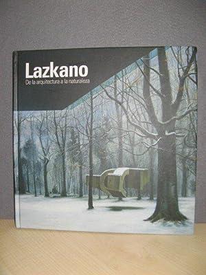 Lazkano: De La Arquitectura a La Naturaleza: Lazkano, Jesus Mari