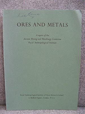 Ores and Metals: A Report of the Ancient Mining and Metallurgy Committee, Royal Anthropological I...