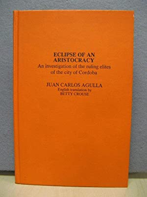 Eclipse of an Aristocracy: An Investigation into: Agulla, Juan Carlos;