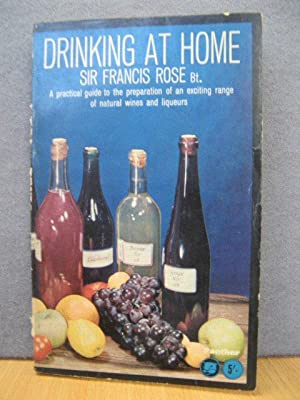 Drinking at Home: A Practical Guide to the Preparation of an Exciting Range of Natural Wines and ...