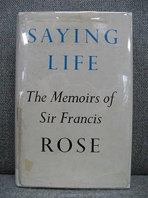 Saying Life: The Memoirs of Sir Francis: Rose, Francis