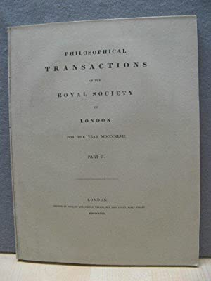 Philosophical Transactions of the Royal Society of London. For the Year MDCCCXLVII. Part II.