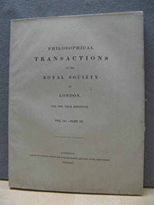 Philosophical Transactions of the Royal Society of London. For the Year MDCCCLVII. Vol. 147. - Pa...
