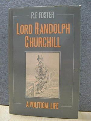 Lord Randolph Churchill: A Political Life: Foster, R.F.