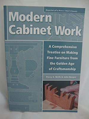 Modern Cabinet Work: A Comprehensive Treatrment on Making Fine Furniture from the Golden Age of C...