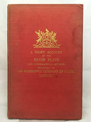 A Short Account of the Silver Plate and Miscellaneous Articles belonging to the Worshipful Compan...