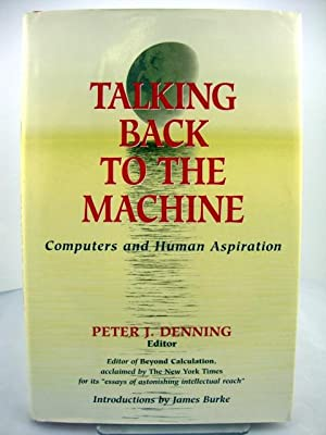 Talking Back to the Machine: Computers and: Denning, Peter J.