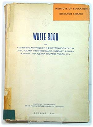 White Book on Aggressive Activities By the Governments of the USSR, Poland, Czechoslovakia, Hunga...