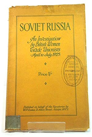 Soviet Russia: An Investigation By British Women Trade Unionists - April to July, 1925