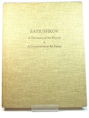 Batiushkov: A Dictionary of the Rhymes and A Concordance to the Poetry