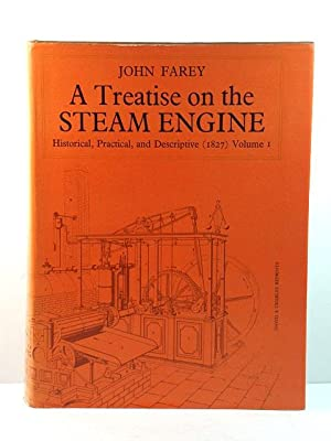 A Treatise on the Steam Engine: Historical, Practical, and Descriptive (1827): Volume I