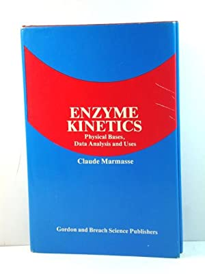 Enzyme Kinetics: Physical Bases, Data Analysis and: Marmasse, Claude