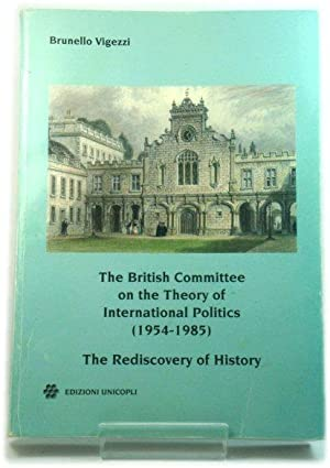 The British Committee on the Theory of International Politics (1954-1985): The Rediscovery of His...