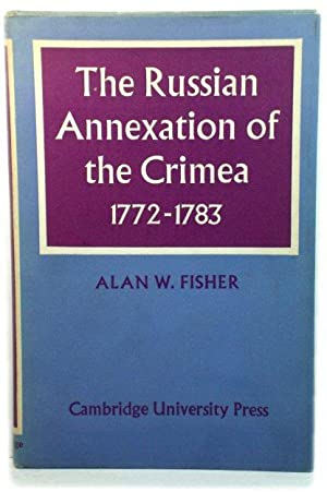 The Russian Annexation of the Crimea, 1772-1783: Fisher, Alan W.