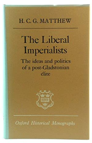 The Liberal Imperialists: The ideas and politics of a post-Gladstonian Elite