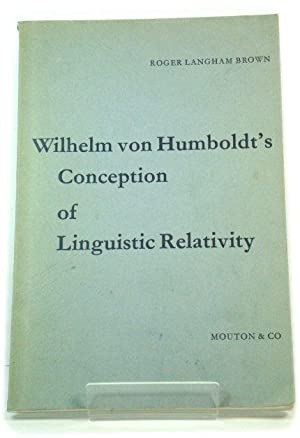 Wilhelm Von Humboldt's Conception of Linguistic Relativity: Brown, Roger Langham