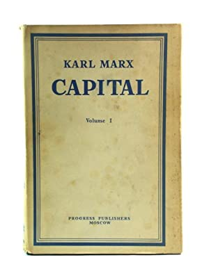 Capital: A Critical Analysis of Capitalist Production: Volume I