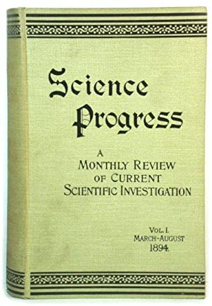 Science Progress: A Monthly Review of Current Scientific Investigation: Vol. I. March-August 1894.