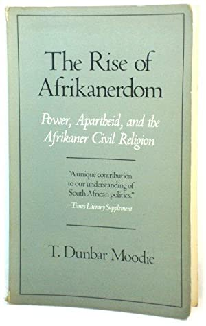 The Rise of Afrikanerdom: Power, Apartheid, and: Dunbar Moodie, T.