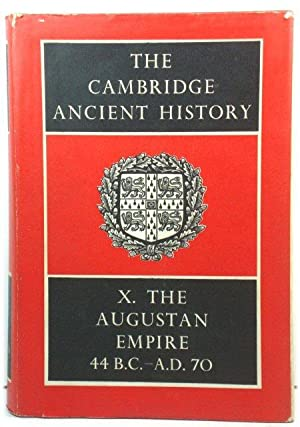 The Cambridge Ancient History, Volume X: The Augustan Empire, 44 B.C. - A.D. 70