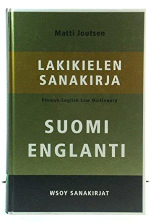 Lakikielen Sanakirja: Finnish - English Law Dictionary: Suomi Englanti