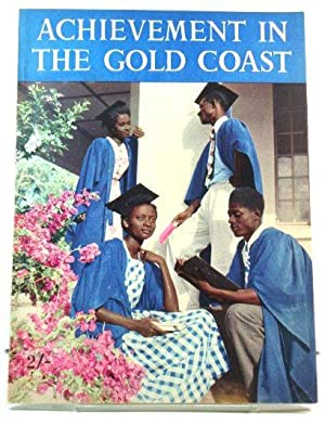 Achievement in the Gold Coast: Aspects of Development in a British West African Territory