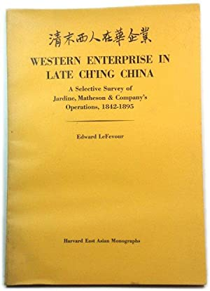 Western Enterprise in Late Ch'ing China: A Selective Survey of Jardine, Matheson and Company's Op...