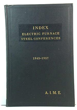 Index: Electric Furnace Steel Conferences, 1943 - 1957: Subject Index and Name Index; Also Contai...