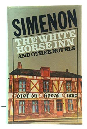 The White Horse Inn and Other Novels: Simenon, Georges
