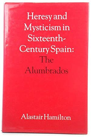 Heresy and Mysticism in Sixteenth-Century Spain: The Alumbrados