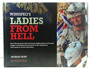 Winnipeg's Ladies from Hell: How the Queen's Own Cameron Highlanders of Canada Fought, Remembered...