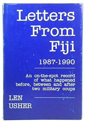 Letters from Fiji, 1987-1990: An On-the-Spot Record of What Happened Before, Between and After Tw...