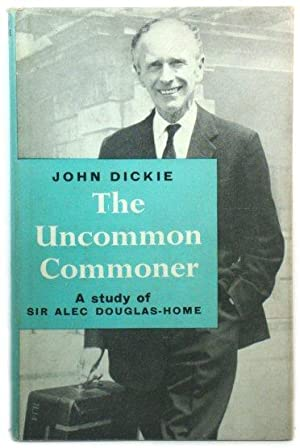 The Uncommon Commoner: A Study of Sir Alec Douglas-Home