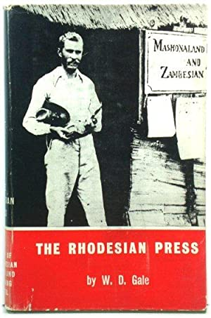 The Rhodesian Press: The History of the: Gale, W. D.