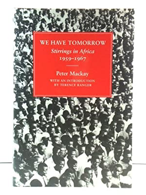 We Have Tomorrow: Stirrings in Africa, 1959 - 1967