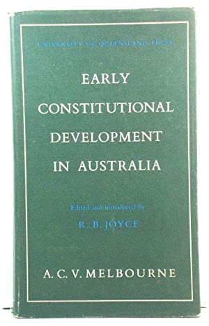 Early Constitutional Development in Australia: New South Wales 1788-1856; Queensland 1859-1922