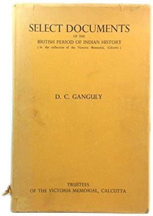 Select Documents of the British Period of Indian History (in the Collection of the Victoria Memor...