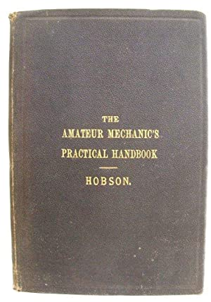 The Amateur Mechanic's Practical Handbook: Describing the Different Tools Required in the Worksho...