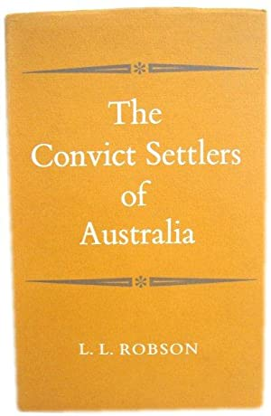 The Convict Settlers of Australia: An Enquiry into the Origin and Character of the Convicts Trans...