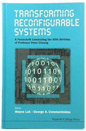 Transforming Reconfigurable Systems: A Festschrift Celebrating The 60th Birthday of Professor Pet...