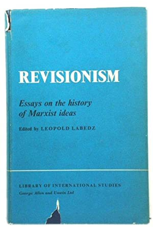 Revisionism: Essays on the History of Marxist Ideas (Library of International Studies)
