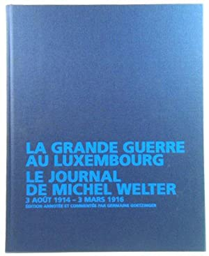 La grand guerre au Luxembourg, le journal de Michel Welter 3 aout 1914 - 3 mars 1916: Edition ann...