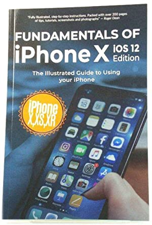 Fundamentals of iphone iOS 12 Edition: The Illustrated Guide to Using Your iPhone