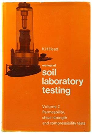 Manual of Soil Laboratory Testing: Volume 2: Permeability, Shear Strength and Compressibility Tests